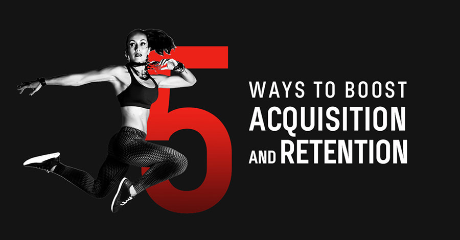 Blog Detail 5 Ways To Boost Acquisition And Retention